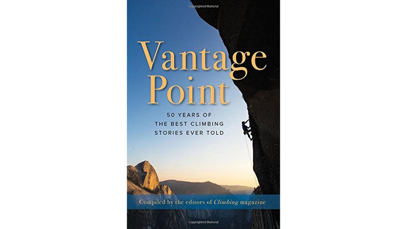 Excerpted from Climbing Magazine's new anthology, Vantage Point.