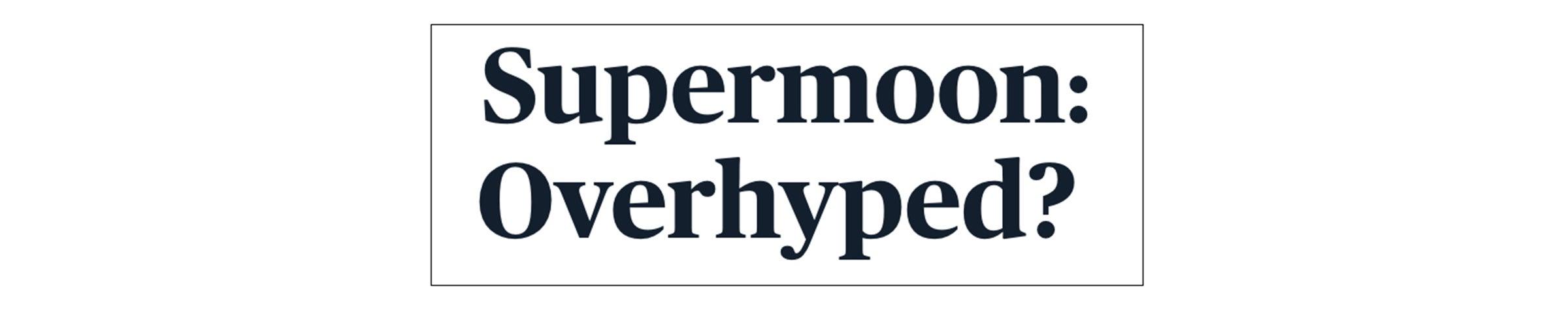 Supermoon: Overhyped?