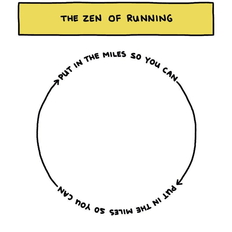 The zen of running: Put in the miles so you can put in the miles so you can...