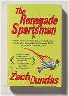 The Renegade Sportsman, by Zach Dundas