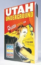 Best Guide Utah Underground: Guide to Real Fun, the new book that proves the state does have a nightlife