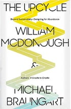 the upcycle william mcdonough michael braungart