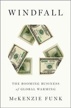 Windfall: The Booming Business of Global Warming (Penguin, $28)