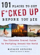 From 101 Places to Get F*cked Up Before You Die: The Ultimate Travel Guide to Partying Around the World by Matador Network and edited by David S. Miller. Copyright © 2013 by Matador Network and reprinted by permission of St. Martin's Griffin.
