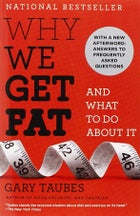 Gary Taubes Knopf Why we get fat and what to do a macronutrients bacon is good good cholesterol fit lit wellness books outside outside magazine nick davidson low-sugar fruits refined carbs